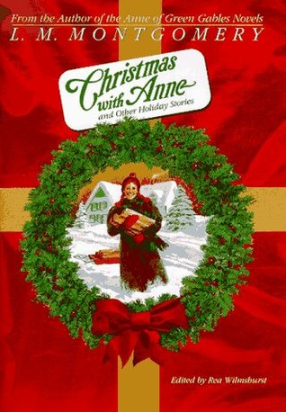 Christmas with Anne and Other Holiday Stories by L.M. Montgomery