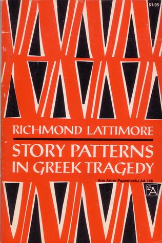 Story Patterns In Greek Tragedy by Richmond Lattimore