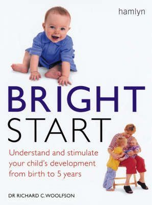 Bright Start: Understand and Stimulate Your Child's Development From Birth to 5 Years