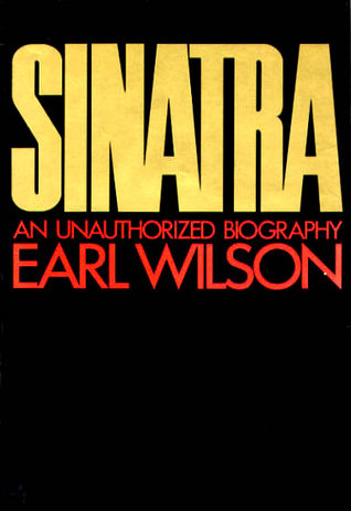 Sinatra: An unauthorized biography Earl Wilson