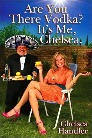 Are You There Vodka? It's Me, Chelsea by Chelsea Handler