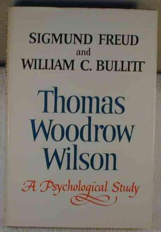 Thomas Woodrow Wilson: A Psychological Study