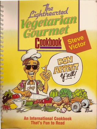The Lighthearted Vegetarian Gourmet Cookbook by Steve Victor