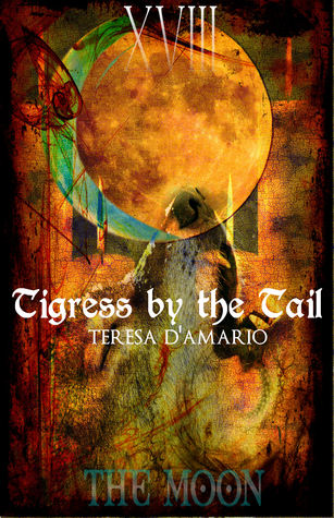 Tigress by the Tail by Teresa D'Amario