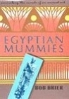 Egyptian Mummies: Unraveling the Secrets of an Ancient Art