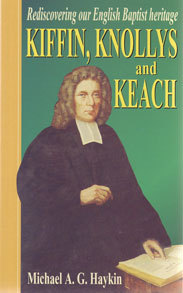 Rediscovering Our English Baptist Heritage:Kiffen Knollys & Keach