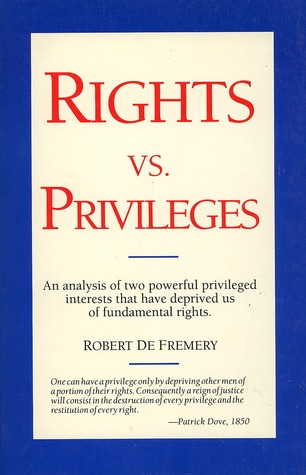 Rights Vs. Privileges: An Analysis of Two Powerful Privileged Interests That Have Deprived Us of Fundamental Rights