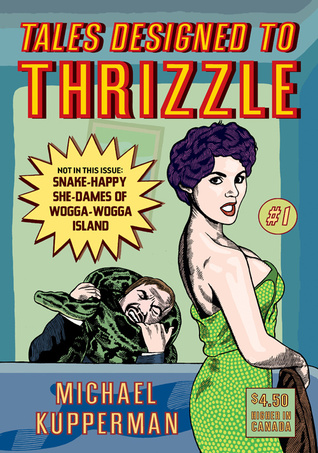 Tales Designed to Thrizzle #1 by Michael Kupperman