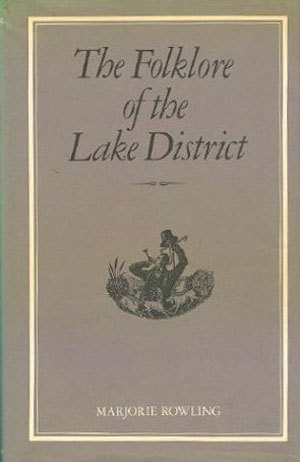 The Folklore Of The Lake District by Marjorie Rowling
