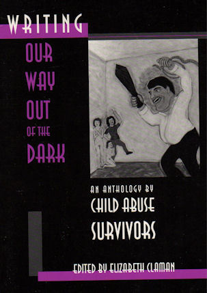 Writing Our Way Out of the Dark: An Anthology by Child Abuse Survivors