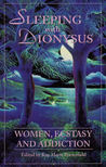 Sleeping with Dionysus: Women, Ecstasy, and Addiction