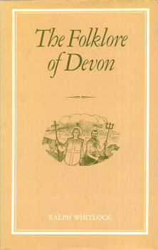 The Folklore Of Devon by Ralph Whitlock
