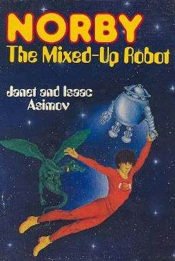 Norby, the Mixed-Up Robot by Janet Asimov