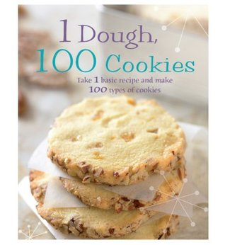 1 Dough, 100 Cookies: Take 1 Basic Recipe and Make 100 Kinds of Cookies