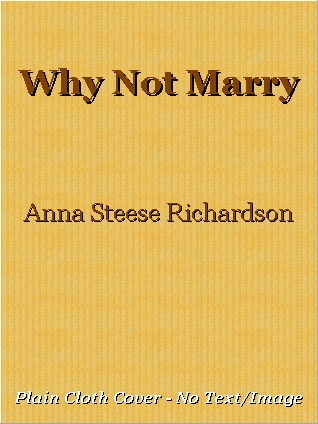 Why Not Marry by Anna Steese Richardson