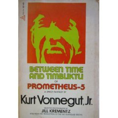 Between Time and Timbuktu, Or Prometheus 5 by Kurt Vonnegut