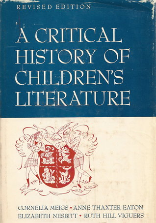 A Critical History of Children's Literature: A Survey of Children's Books in English, Prepared in Four Parts