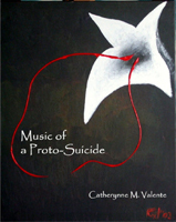 Music of a Proto-Suicide by Catherynne M. Valente