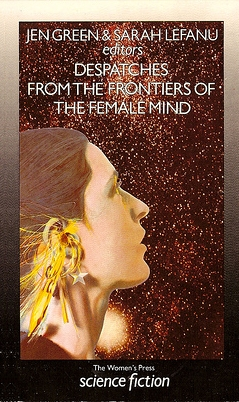 Despatches from the Frontiers of the Female Mind by Jen Green