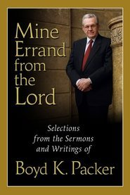 Free download Mine Errand from the Lord: Quotations and Teachings from Boyd K. Packer CHM by Boyd K. Packer