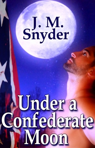Under a Confederate Moon by J.M. Snyder