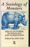A Sociology Of Monsters: Essays On Power, Technology And Domination