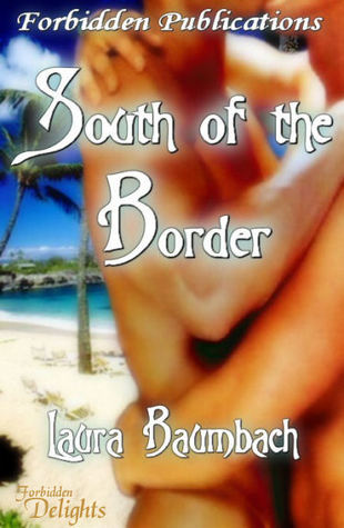 South of the Border by Laura Baumbach