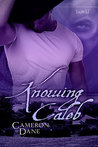 Knowing Caleb by Cameron Dane