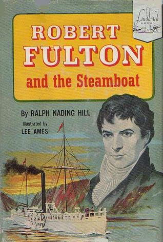 Robert Fulton and the Steamboat by Ralph Nading Hill