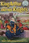 King Arthur and His Knights (World Landmark Books #5)