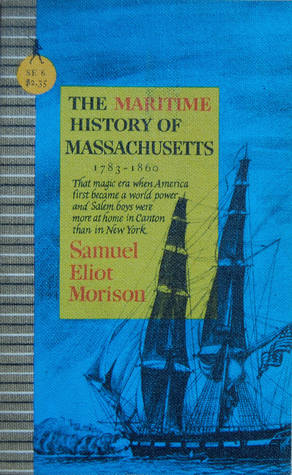 The Maritime History of Massachusetts 1783-1860 by Samuel Eliot Morison