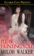I'll Be Hunting You by Shiloh Walker