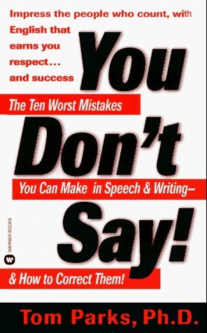You Don't Say: The Ten Worst Mistakes You Can Make In Speech and Writing and How to Correct Them!
