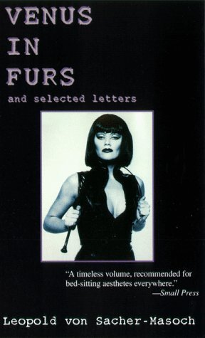 Venus in Furs and Selected Letters by Leopold von Sacher-Masoch
