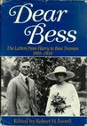 Dear Bess: The Letters from Harry to Bess Truman, 1910-1959