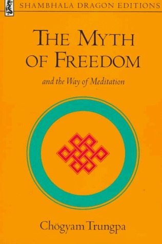 The Myth of Freedom and the Way of Meditation by Chgyam Trungpa