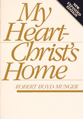My Heart--Christ's Home by Robert Boyd Munger