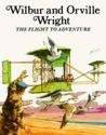 Wilbur and Orville Wright: The Flight to Adventure