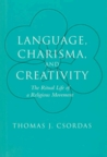 Language, Charisma, and Creativity: The Ritual Life of a Religious Movement