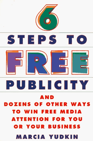 Six Steps To Free Publicity and Dozens Of Other Ways To Winfr... by Marcia Yudkin
