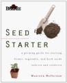 Burpee Seed Starter: A Guide to Growing Flower, Vegetable, and Herb Seeds Indoors and Outdoors
