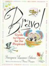 Bravo!: A Guide to Opera for the Perplexed