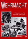 Wehrmacht: The Illustrated History of the German Army in World War II