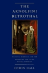 The Arnolfini Betrothal: Medieval Marriage and the Enigma of Van Eyck's Double Portrait