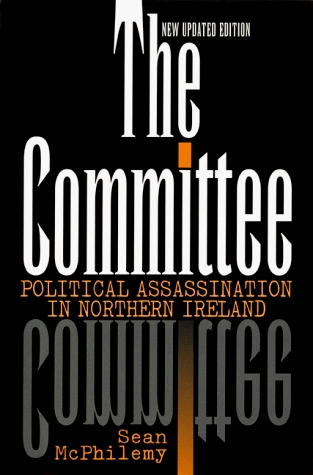 The Committee: Political Assassination in Northern Ireland Sean Mcphilemy