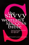 The Savvy Woman's Success Bible: How to find the right job, the right man, the right life