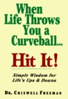 When Life Throws You a Curveball, Hit It: Simple Wisdom for Life's Ups & Downs