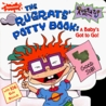 The Rugrat's Potty Book: A Baby's Got to Go! [With 106 Gold Stickers]