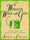 A Woman's Walk with God: A Daily Guide for Prayer and Spiritual Growth