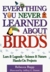 Everything You Never Learned About Birds